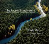 The Sacred Headwaters: The Fight to Save the Stikine, Skeena, and Nass - Wade Davis, Carr Clifton, Robert F. Kennedy Jr., David Suzuki