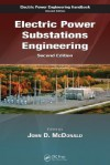Electric Power Substations Engineering, Second Edition (The Electric Power Engineering Hbk, Second Edition) - John D. McDonald