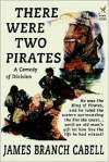 There Were Two Pirates - James Branch Cabell