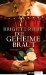 Die geheime Braut - Brigitte Riebe