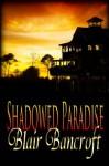 Shadowed Paradise - Blair Bancroft