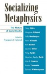 Socializing Metaphysics: The Nature of Social Reality - Frederick Schmitt, Gary Ebbs, Margaret Gilbert, Sally Haslanger, Kevin Kimble, Ron Mallon, Seumas Miller, Philip Pettit, Abraham Sesshu Roth, John Searle, Raimo Tuomela, Edward Witherspoon