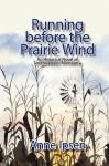 Running Before the Prairie Wind - Anne Ipsen
