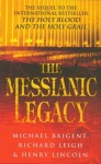 The Messianic Legacy - Michael Baigent, Richard Leigh, Henry Lincoln