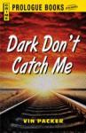 Dark Don't Catch me - Vin Packer