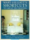 Mary Gilliatt's Shortcuts to Great Decorating - Mary Gilliatt, Tim Street-Porter, Dennis Krukowski, Elizabeth Whiting and Assoc., Antonia Salvato, Mandarin Offset