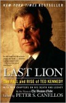 Last Lion: The Fall and Rise of Ted Kennedy - Peter S. Canellos
