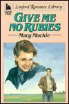 Give Me No Rubies - Mary MacKie
