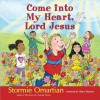Come Into My Heart, Lord Jesus - Stormie Omartian, Shari Warren