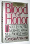 Blood and Honor: Inside the Scarfo Mob-The Mafia's Most Violent Family - George Anastasia