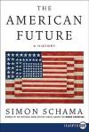 The American Future: A History - Simon Schama