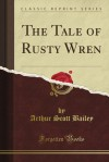 The Tale of Rusty Wren - Arthur Scott Bailey