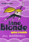 Jane Blonde Spies Trouble - Jill Marshall
