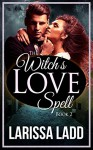 The Witch's Love Spell Book 2 (Warlock Romance Trilogy) - Larissa Ladd