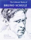 The Collected Works - Bruno Schulz