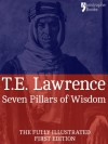 Seven Pillars of Wisdom: A Beautifully Reproduced World Classic - Special Edition Including Every Illustration - T.E. Lawrence