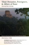 Tikal: Dynasties, Foreigners & Affairs Of State: Advancing Maya Archaeology - Jeremy A. Sabloff