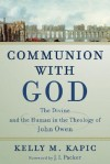 Communion with God: The Divine and the Human in the Theology of John Owen - Kelly M. Kapic, J.I. Packer
