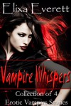 Vampire Whispers; Collection of 4 Erotic Vampire Stories - Elixa Everett