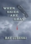 When Skies are Gray - Raymond Lubeski