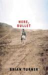 Here, Bullet - Brian Turner