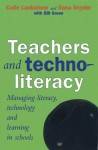 Teachers and Technoliteracy: Managing Literacy, Technology and Learning in Schools - Colin Lankshear, Ilana Snyder, Bill Green