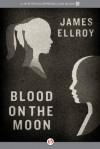 Blood on the Moon - James Ellroy