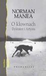 O klownach. Dyktator i Artysta - Norman Manea