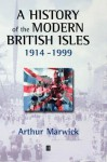 A History of the Modern British Isles 1914-99 - Arthur Marwick