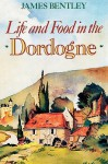 Life & Food In The Dordogne (New Amsterdam) - James Bentley