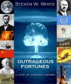 Outrageous Fortunes: a Novel of Alternate Histories - Steven W. White