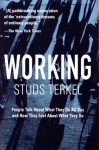Working: People Talk About What They Do All Dayvand How They Feel About What They Do - Studs Terkel