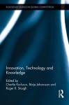 Innovation, Technology and Knowledge (Routledge Studies in Global Competition) - Charlie Karlsson, Bxf6rje Johansson, Roger Stough