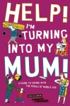 Help! I'm Turning into My Mum!: A Guide to Coping wth the Perils of Middle Age - Gina McKinnon, Mike Mosedale