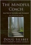 The Mindful Coach: Seven Roles for Facilitating Leader Development - Doug Silsbee, Marshall Goldsmith