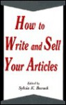 How to Write and Sell Your Articles - Sylvia K. Burack