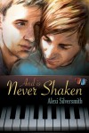 And Is Never Shaken - Alexi Silversmith