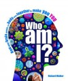 Who Am I?: The Amazing science of existence - Richard Walker