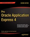 Pro Oracle Application Express 4 - Tim Fox, John Scott, Scott Spendolini