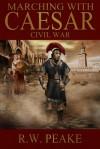Marching With Caesar: Civil War - R.W. Peake