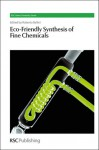 Eco-Friendly Synthesis of Fine Chemicals - Royal Society of Chemistry, Royal Society of Chemistry, Chiappe Cinzia, Janet Scott, Janet L Scott