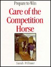 Care of the Competition Horse: Prepare to Win - Sarah Pilliner