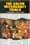 The Salem Witchcraft Trials: A Headline Court Case - Geraldine Woods