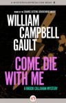 Come Die with Me: A Brock Callahan Mystery - William Campbell Gault