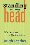 Standing on My Head: Life Lessons in Contradictions - Hugh Prather