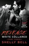 White Collared Part 3: Revenge - Shelly  Bell