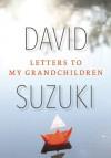 Letters to My Grandchildren - David Suzuki