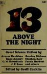 13 Above the Night - Frank Herbert, Isaac Asimov, Avram Davidson, Fritz Leiber, Mack Reynolds, Eric Frank Russell, C.M. Kornbluth, James White, Gordon R. Dickson, Groff Conklin, Judith Merril, J.F. Bone, Stephen Barr, Morton Klass, J. Lincoln Paine