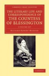 The Literary Life and Correspondence of the Countess of Blessington - 3 Volume Set - Richard Robert Madden, Marguerite Blessington