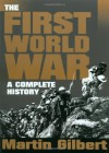 The First World War: A Complete History - Martin Gilbert